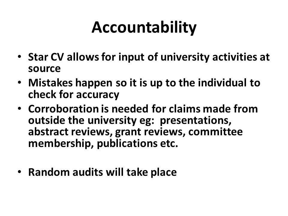 Accountability Star CV allows for input of university activities at source Mistakes happen so it is up to the individual to check for accuracy Corrobo