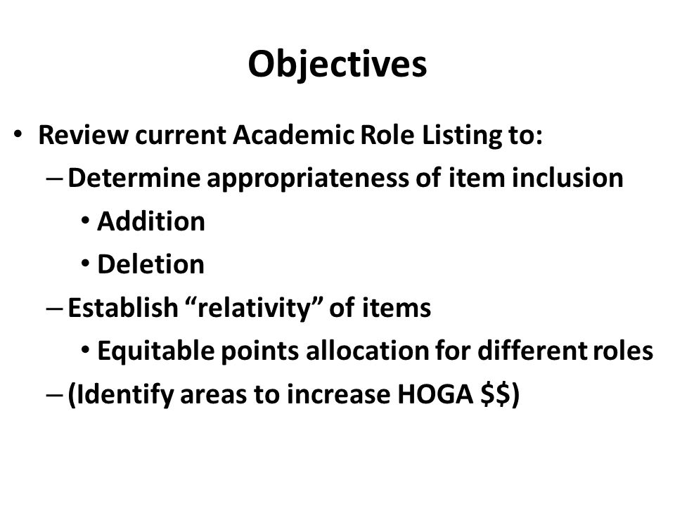 "Objectives Review current Academic Role Listing to: – Determine appropriateness of item inclusion Addition Deletion – Establish ""relativity"" of items"