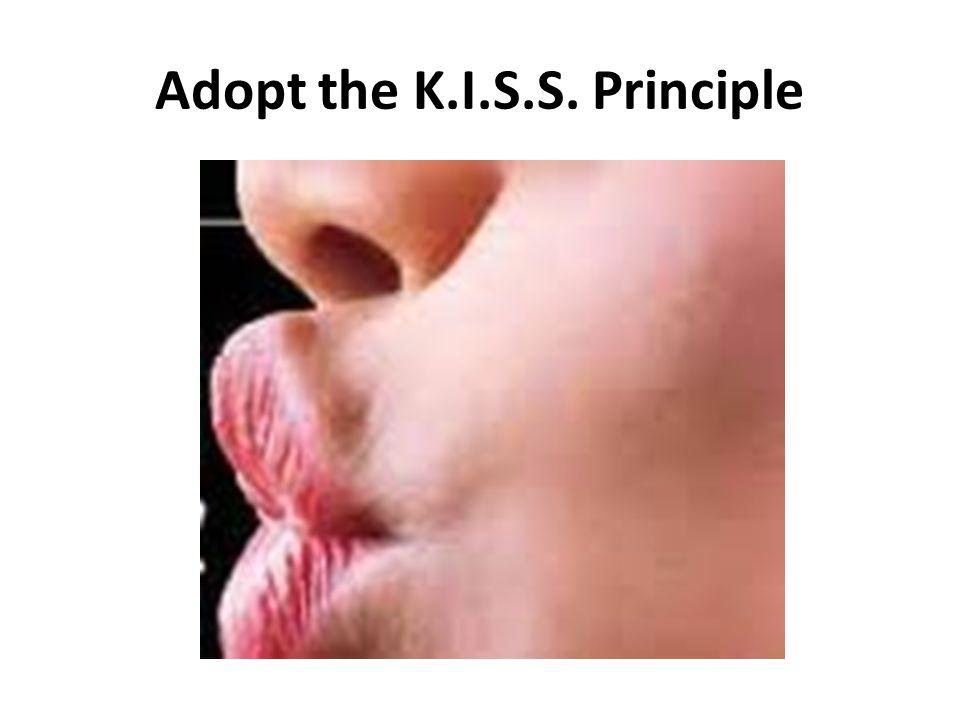 Adopt the K.I.S.S. Principle