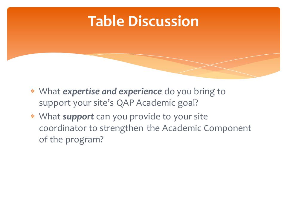  What expertise and experience do you bring to support your site's QAP Academic goal.