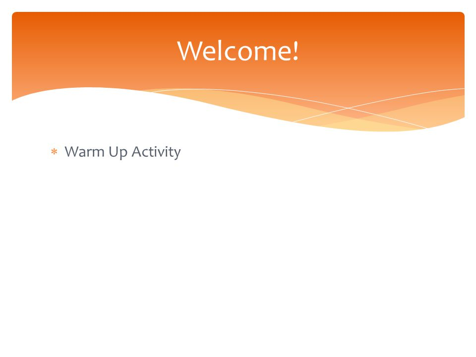  Warm Up Activity Welcome!