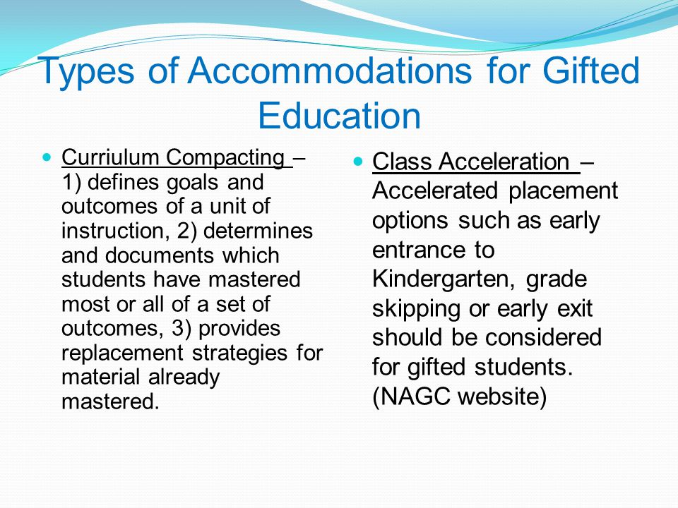 Types of Accommodations for Gifted Education Curriulum Compacting – 1) defines goals and outcomes of a unit of instruction, 2) determines and document