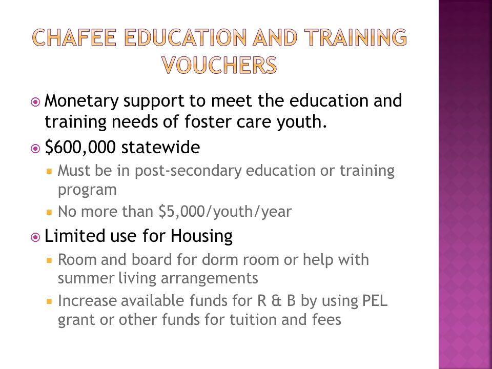  No annual limit on funds (statewide)  $644 / youth / month limit  FAPT/CPMT approval needed  Flexible funding (based on CPMT policies and youth's needs)  Room and board  Utilities  Transportation costs  Other  Funds should supplement what is received through Chafee and ETV