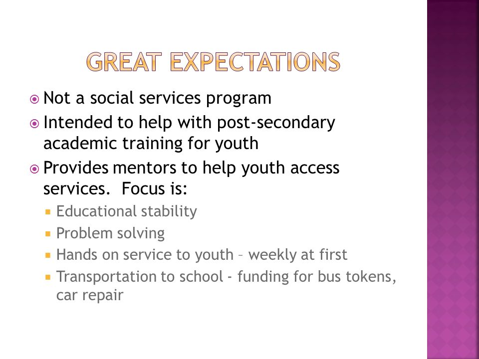  Not a social services program  Intended to help with post-secondary academic training for youth  Provides mentors to help youth access services.