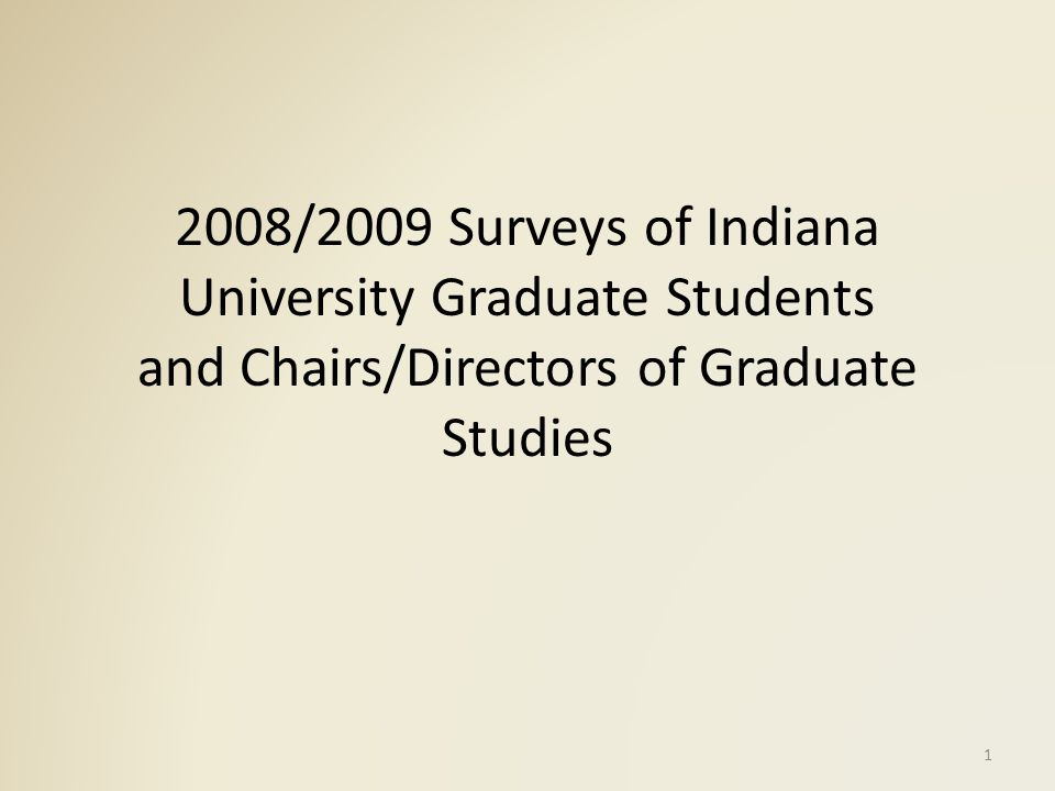 2008/2009 Surveys of Indiana University Graduate Students and Chairs/Directors of Graduate Studies 1