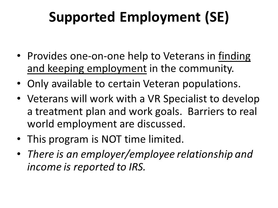 Homeless Veterans Supported Employment (HVSEP) Provides one-on-one help to Veterans in finding and keeping employment in the community.