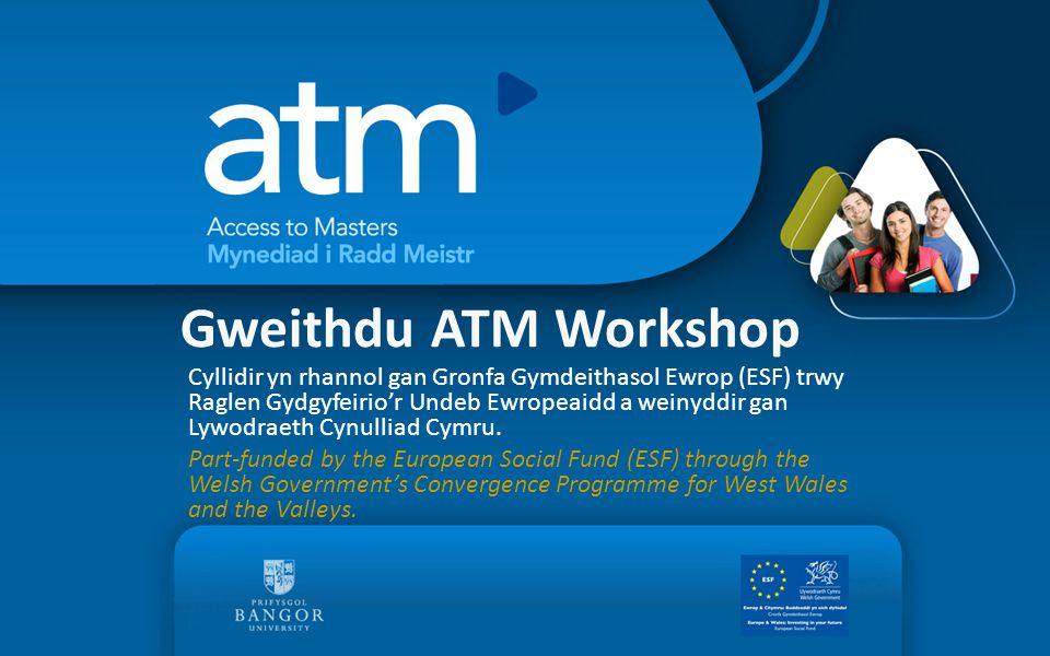 Gweithdu ATM Workshop Cyllidir yn rhannol gan Gronfa Gymdeithasol Ewrop (ESF) trwy Raglen Gydgyfeirio'r Undeb Ewropeaidd a weinyddir gan Lywodraeth Cy