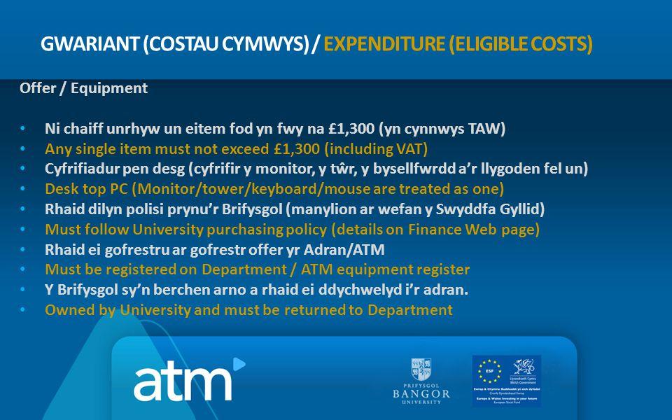 GWARIANT (COSTAU CYMWYS) / EXPENDITURE (ELIGIBLE COSTS) Offer / Equipment Ni chaiff unrhyw un eitem fod yn fwy na £1,300 (yn cynnwys TAW) Any single i