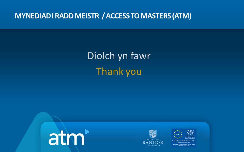 MYNEDIAD I RADD MEISTR / ACCESS TO MASTERS (ATM) Diolch yn fawr Thank you