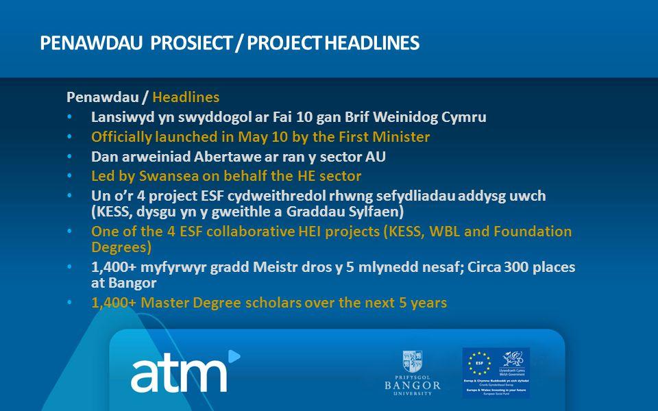 PENAWDAU PROSIECT / PROJECT HEADLINES Penawdau / Headlines Lansiwyd yn swyddogol ar Fai 10 gan Brif Weinidog Cymru Officially launched in May 10 by th