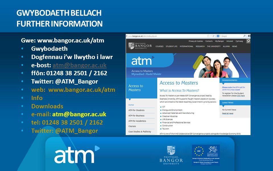 GWYBODAETH BELLACH FURTHER INFORMATION Gwe: www.bangor.ac.uk/atm Gwybodaeth Dogfennau i'w llwytho i lawr e-bost: atm@bangor.ac.ukatm@bangor.ac.uk ffôn