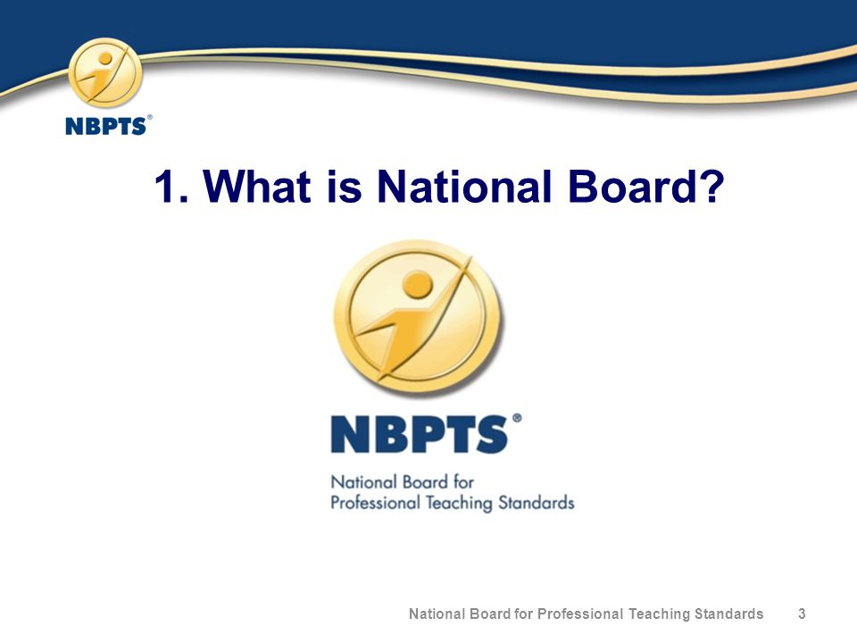 1. What is National Board National Board for Professional Teaching Standards3