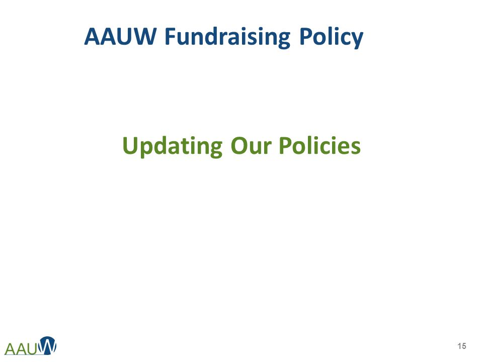 AAUW Fundraising Policy Updating Our Policies 15