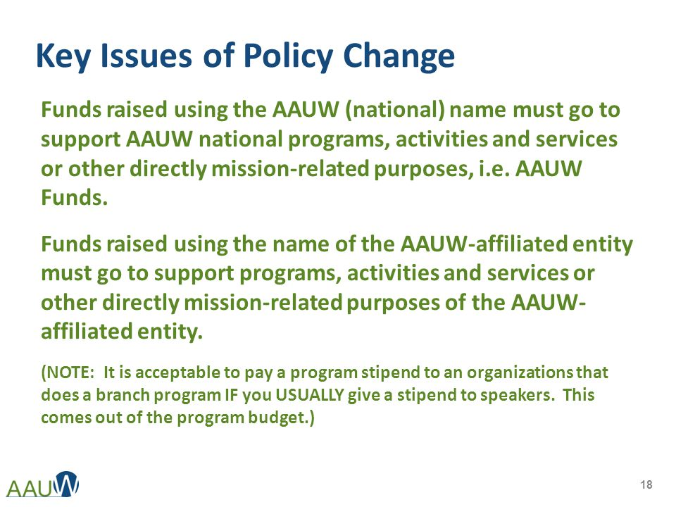 Key Issues of Policy Change Funds raised using the AAUW (national) name must go to support AAUW national programs, activities and services or other directly mission-related purposes, i.e.