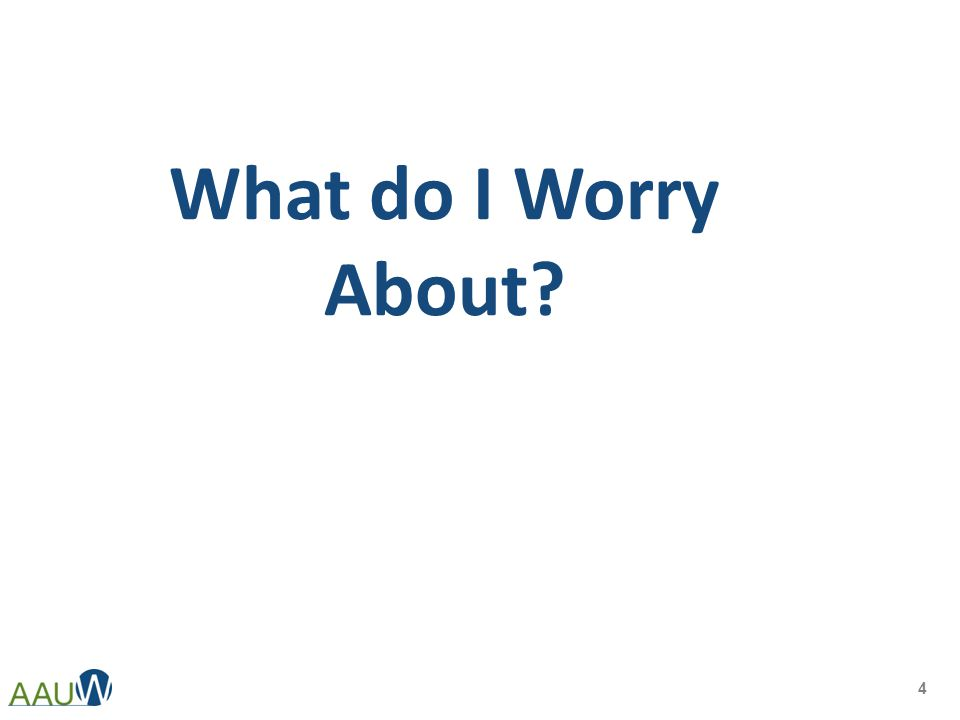 What do I Worry About? 4