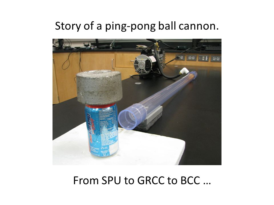 Story of a ping-pong ball cannon. From SPU to GRCC to BCC …