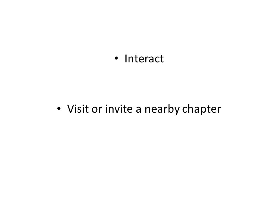 Interact Visit or invite a nearby chapter