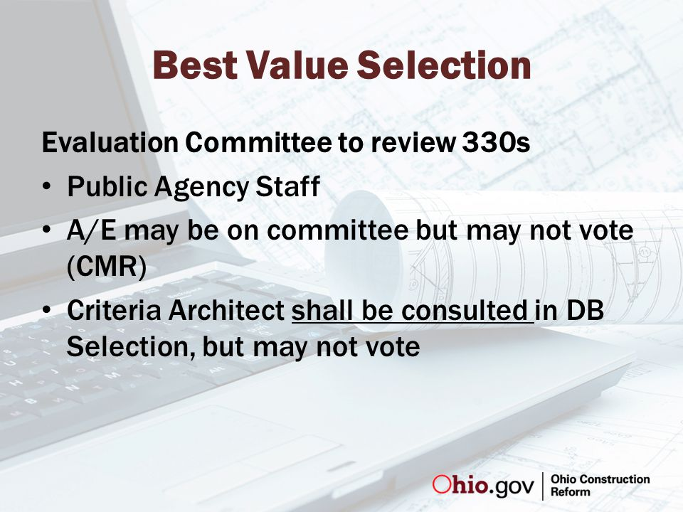Best Value Selection Evaluation Committee to review 330s Public Agency Staff A/E may be on committee but may not vote (CMR) Criteria Architect shall be consulted in DB Selection, but may not vote