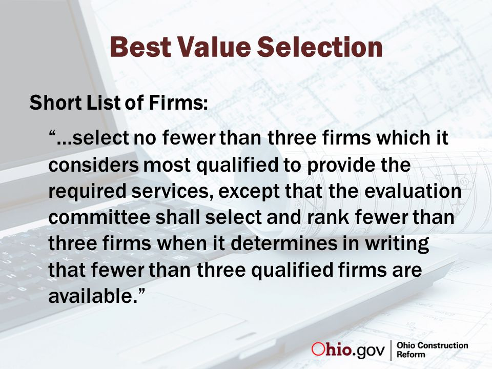 Best Value Selection Short List of Firms: …select no fewer than three firms which it considers most qualified to provide the required services, except that the evaluation committee shall select and rank fewer than three firms when it determines in writing that fewer than three qualified firms are available.