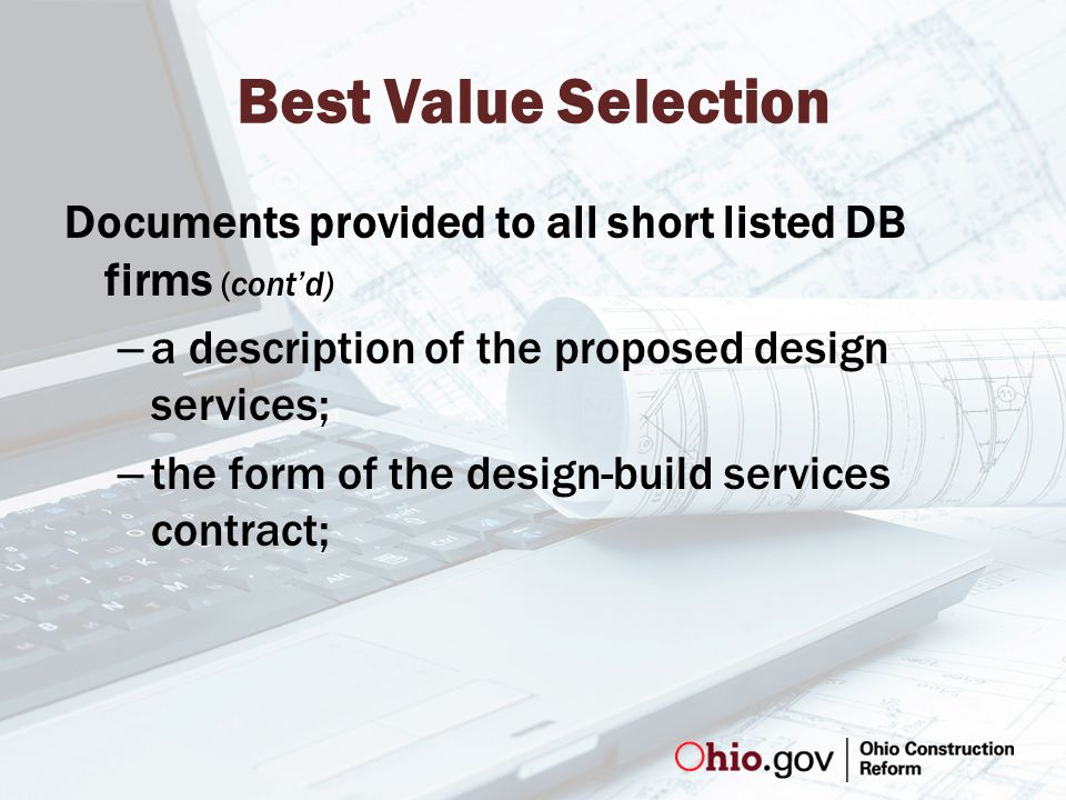 Best Value Selection Documents provided to all short listed DB firms (cont'd) – a description of the proposed design services; – the form of the design-build services contract;