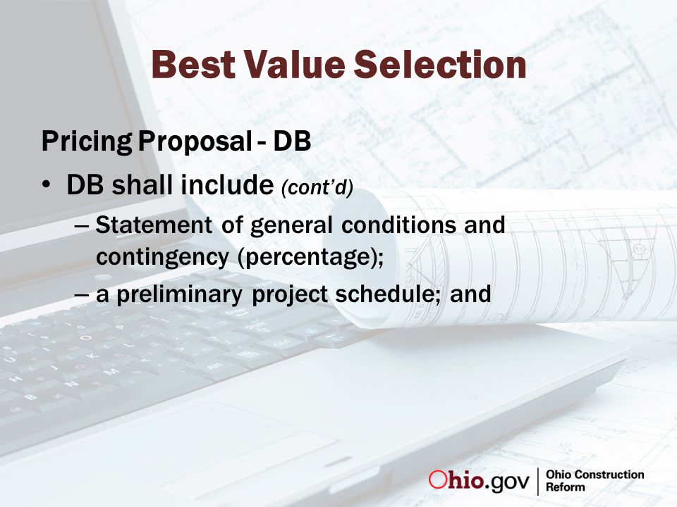 Best Value Selection Pricing Proposal - DB DB shall include (cont'd) – Statement of general conditions and contingency (percentage); – a preliminary project schedule; and