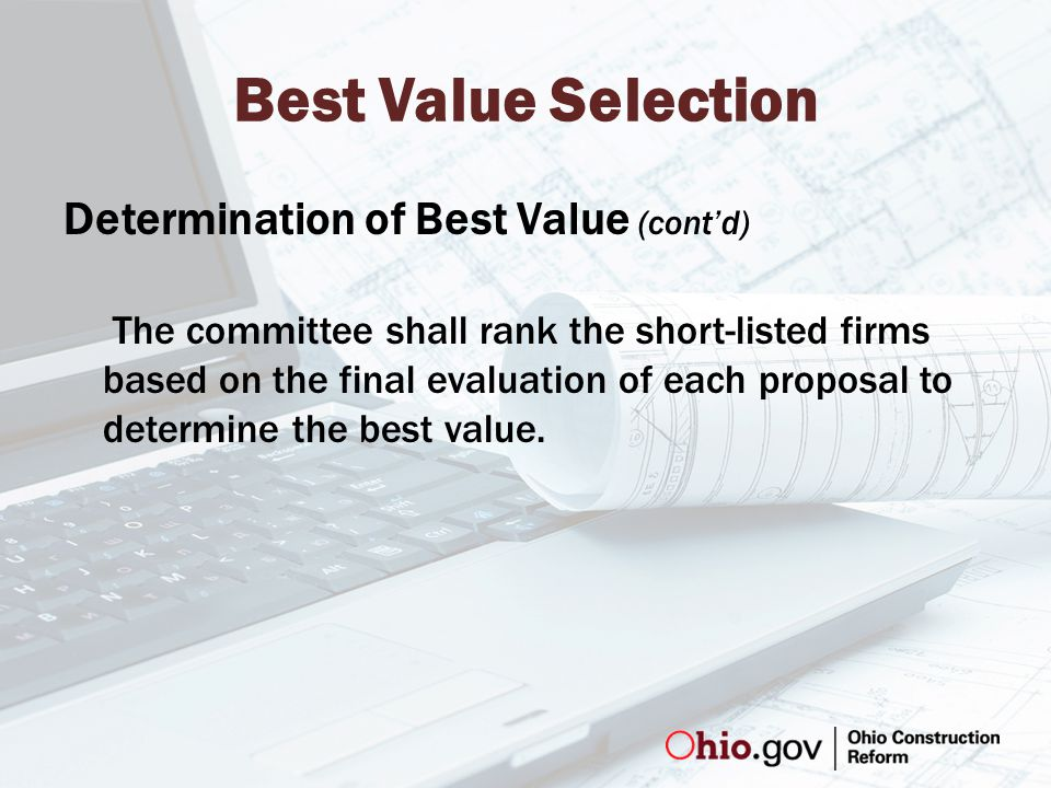Best Value Selection Determination of Best Value (cont'd) The committee shall rank the short-listed firms based on the final evaluation of each proposal to determine the best value.