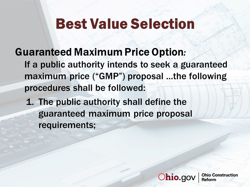 Guaranteed Maximum Price Option : If a public authority intends to seek a guaranteed maximum price ( GMP ) proposal …the following procedures shall be followed: 1.The public authority shall define the guaranteed maximum price proposal requirements;