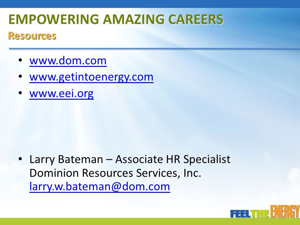 EMPOWERING AMAZING CAREERS Resources www.dom.com www.getintoenergy.com www.eei.org Larry Bateman – Associate HR Specialist Dominion Resources Services, Inc.