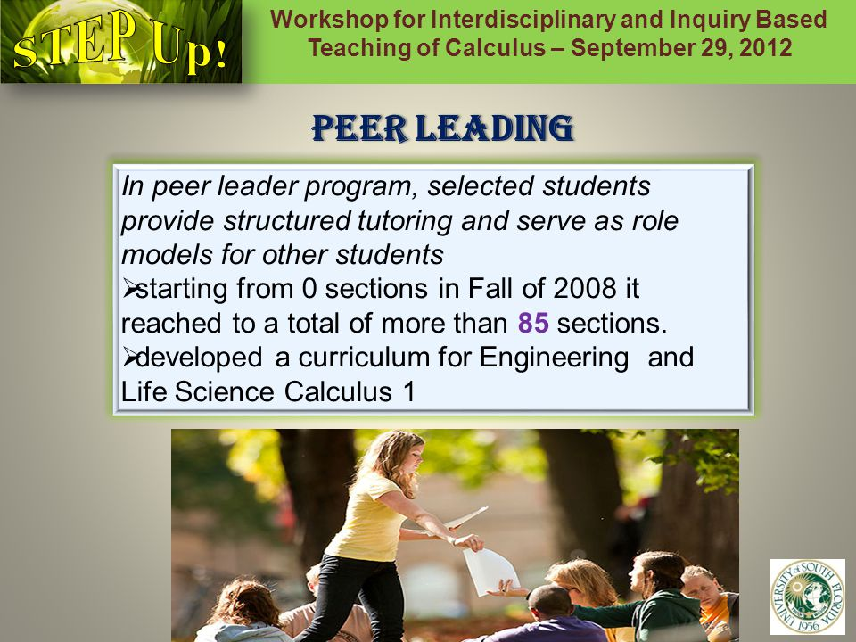 Workshop for Interdisciplinary and Inquiry Based Teaching of Calculus – September 29, 2012 9 Data results  Increased pass rates by more than 10%  12% decrease of withdrawal rates