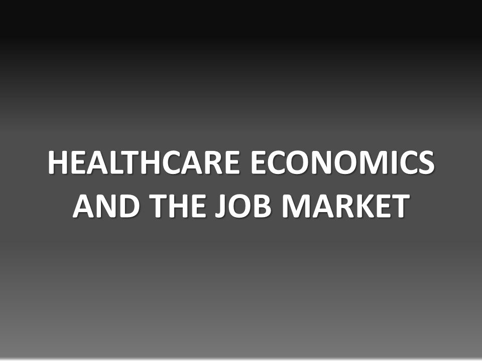 HEALTHCARE ECONOMICS AND THE JOB MARKET