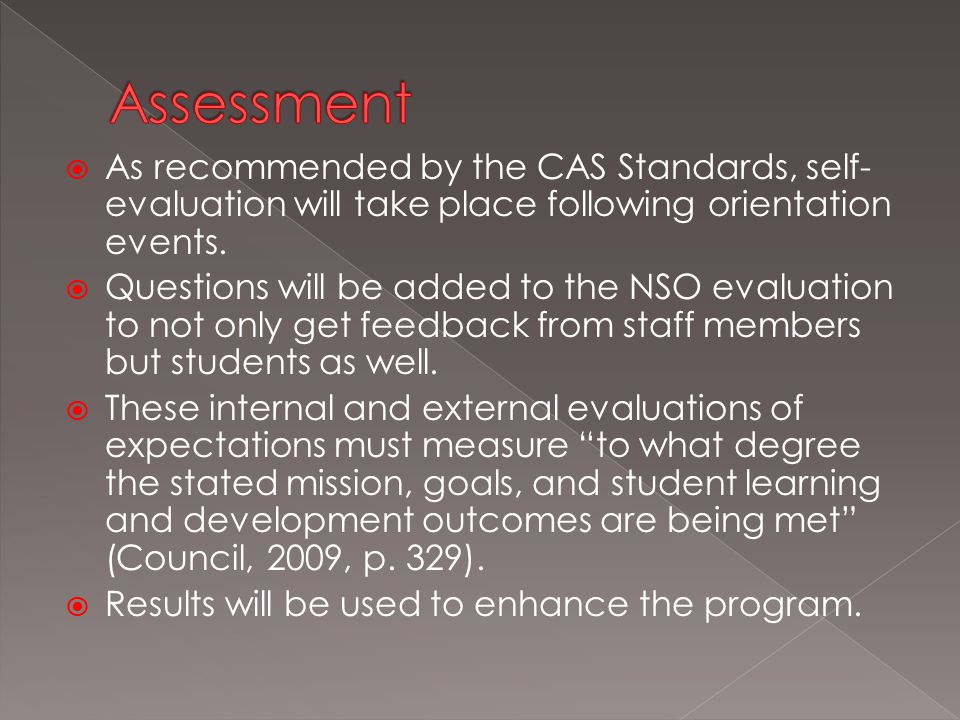  As recommended by the CAS Standards, self- evaluation will take place following orientation events.