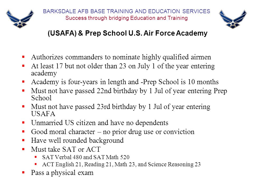  Authorizes commanders to nominate highly qualified airmen  At least 17 but not older than 23 on July 1 of the year entering academy  Academy is fo