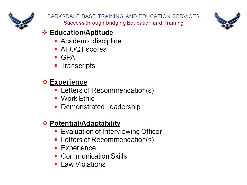BARKSDALE BASE TRAINING AND EDUCATION SERVICES Success through bridging Education and Training  Education/Aptitude  Academic discipline  AFOQT scor