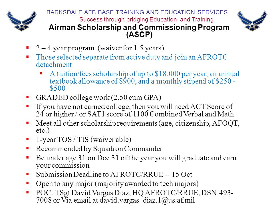 BARKSDALE AFB BASE TRAINING AND EDUCATION SERVICES Success through bridging Education and Training Airman Scholarship and Commissioning Program (ASCP)