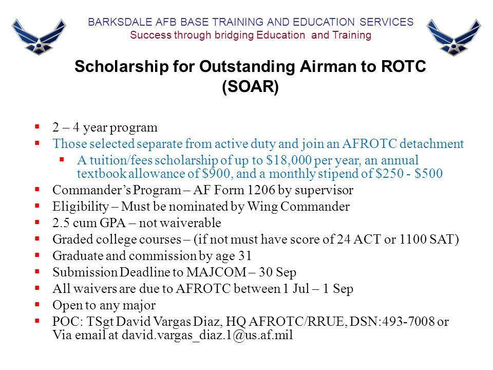 BARKSDALE AFB BASE TRAINING AND EDUCATION SERVICES Success through bridging Education and Training Scholarship for Outstanding Airman to ROTC (SOAR) 
