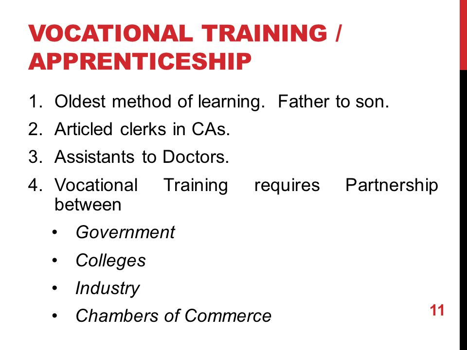 VOCATIONAL TRAINING / APPRENTICESHIP 1.Oldest method of learning.