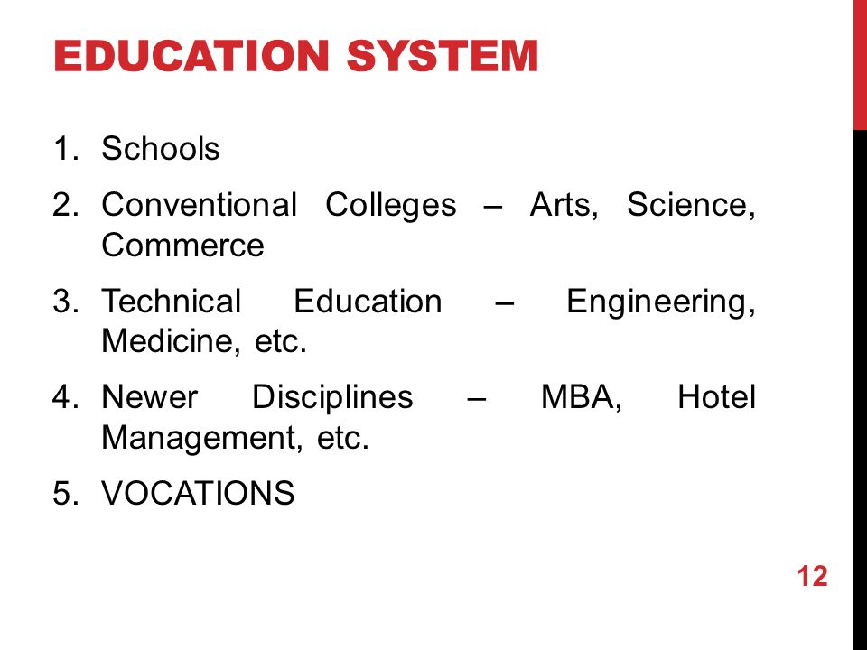 EDUCATION SYSTEM 1.Schools 2.Conventional Colleges – Arts, Science, Commerce 3.Technical Education – Engineering, Medicine, etc.