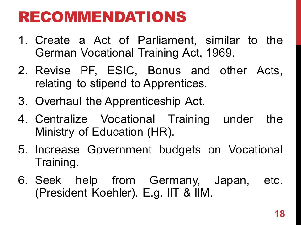 RECOMMENDATIONS 1.Create a Act of Parliament, similar to the German Vocational Training Act, 1969.