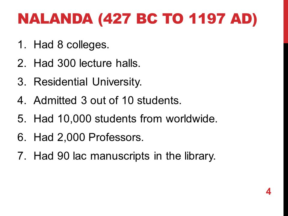 NALANDA (427 BC TO 1197 AD) 1.Had 8 colleges. 2.Had 300 lecture halls.