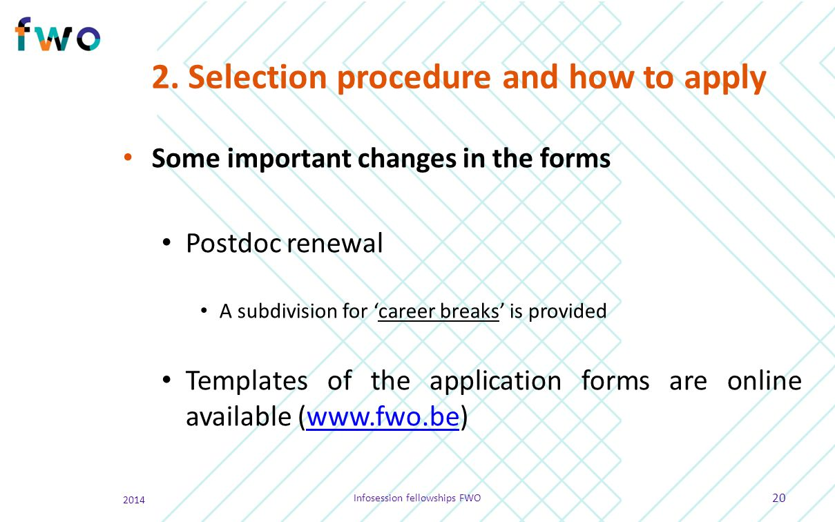 2. Selection procedure and how to apply Some important changes in the forms Postdoc renewal A subdivision for 'career breaks' is provided Templates of