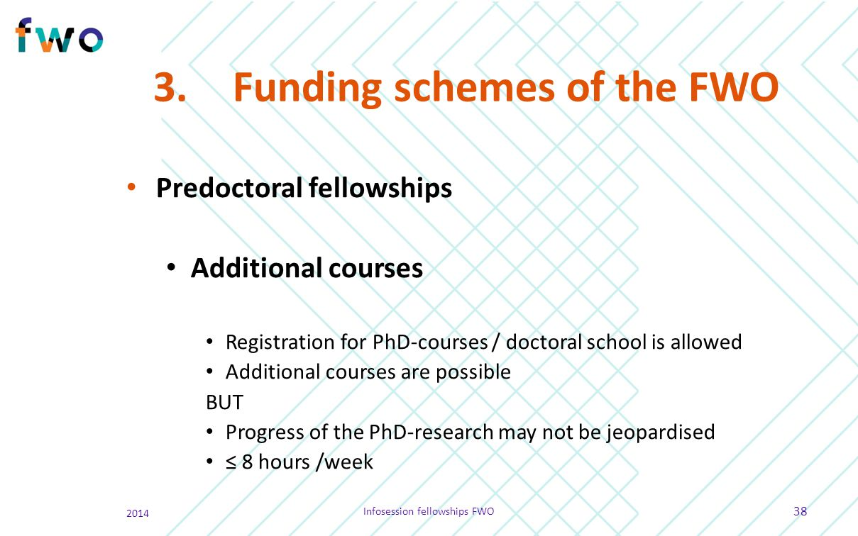 3.Funding schemes of the FWO Predoctoral fellowships Additional courses Registration for PhD-courses / doctoral school is allowed Additional courses a