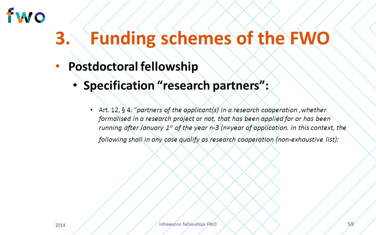 """3.Funding schemes of the FWO Postdoctoral fellowship Specification """"research partners"""": Art. 12, § 4: """" partners of the applicant(s) in a research coo"""