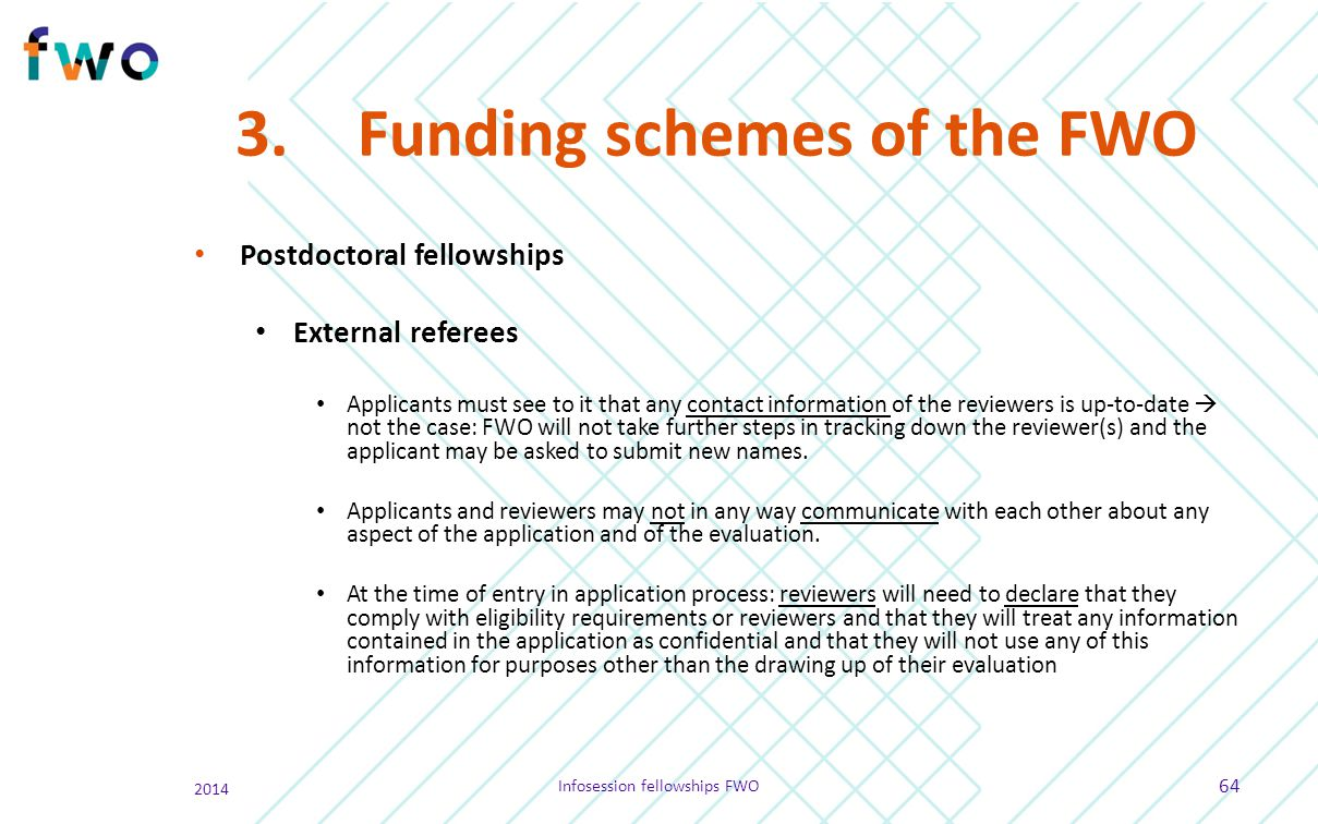 3.Funding schemes of the FWO Postdoctoral fellowships External referees Applicants must see to it that any contact information of the reviewers is up-