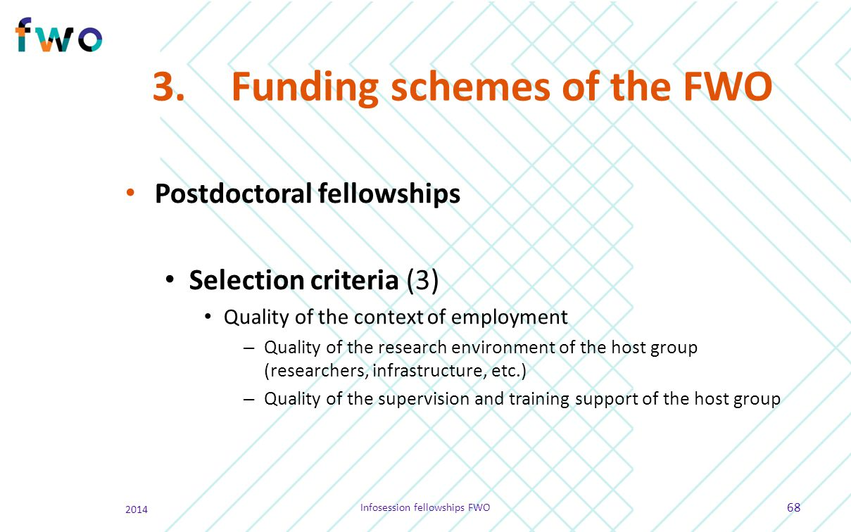 3.Funding schemes of the FWO Postdoctoral fellowships Selection criteria (3) Quality of the context of employment – Quality of the research environmen