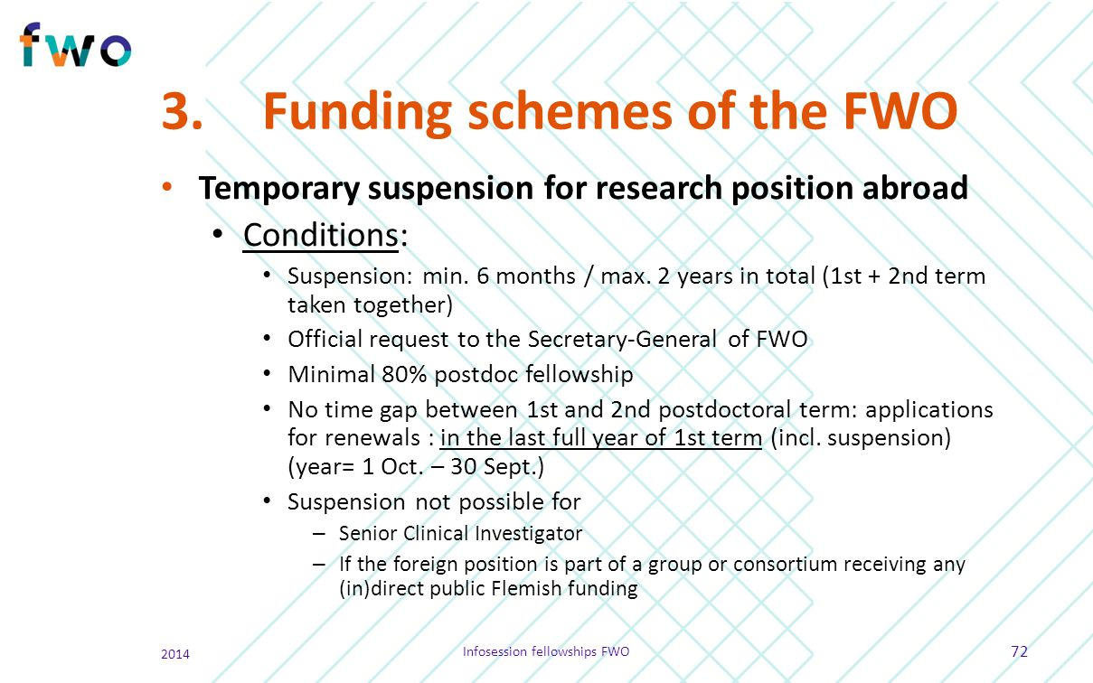 3.Funding schemes of the FWO Temporary suspension for research position abroad Conditions: Suspension: min. 6 months / max. 2 years in total (1st + 2n
