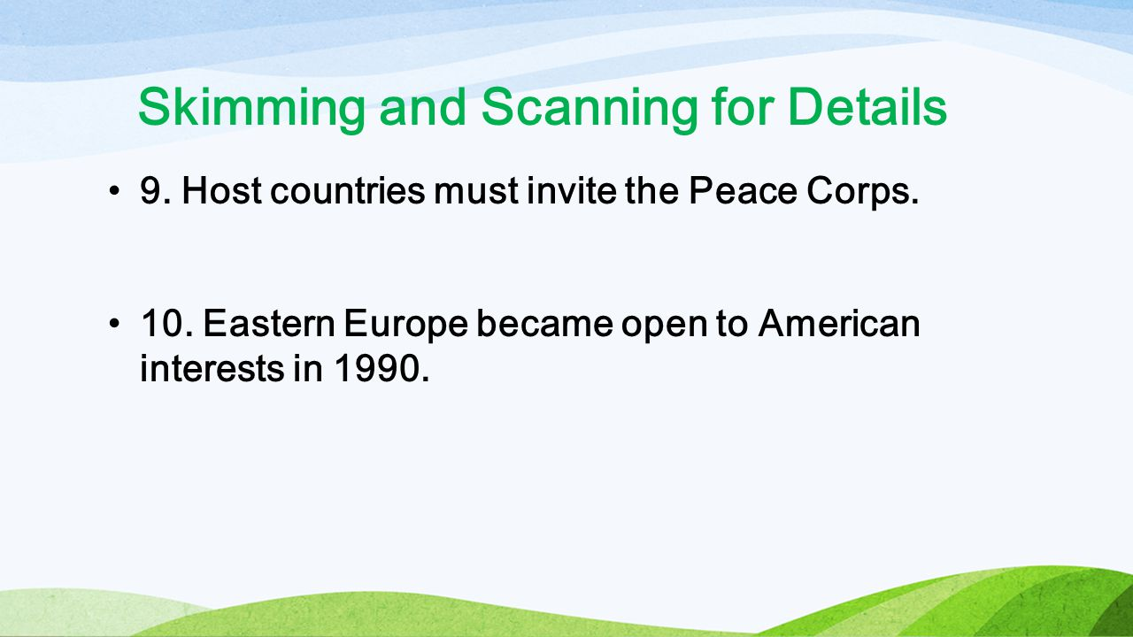 Skimming and Scanning for Details 9. Host countries must invite the Peace Corps.