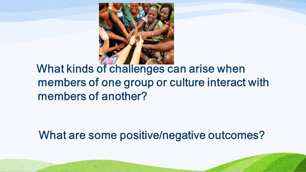 What kinds of challenges can arise when members of one group or culture interact with members of another.