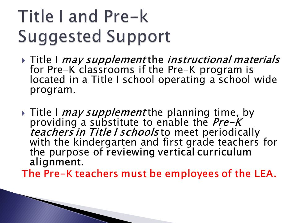  Title I may supplement the instructional materials for Pre-K classrooms if the Pre-K program is located in a Title I school operating a school wide program.