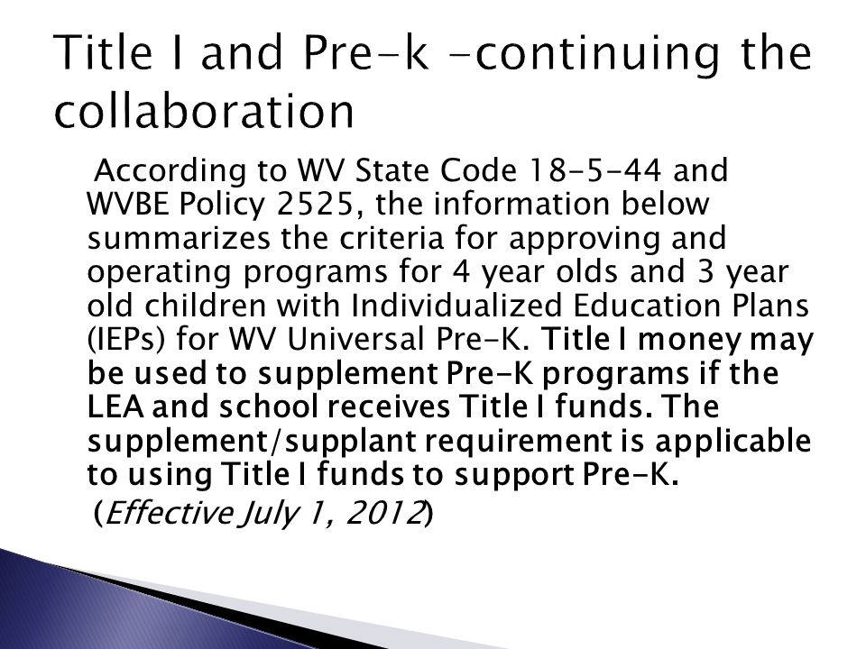  Since Policy 2525 for universal pre-k is effective July 1, 2012, Title I money may not be used as Pre-K start-up funds to open new programs.