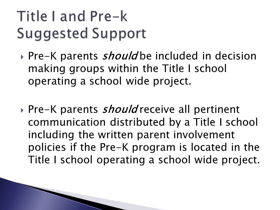  Pre-K parents should be included in decision making groups within the Title I school operating a school wide project.
